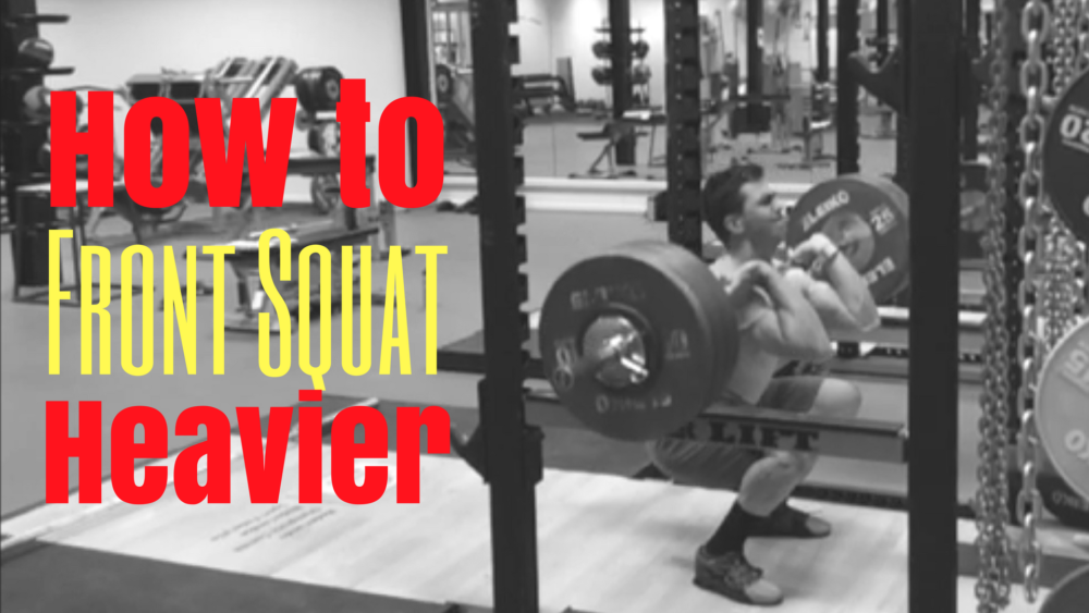 Front Squat How to Front Squat Heavier and How to Front Squat Heavy