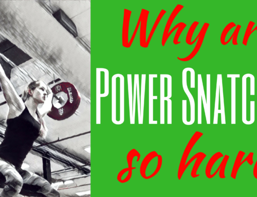 Why are Power Snatches so hard?