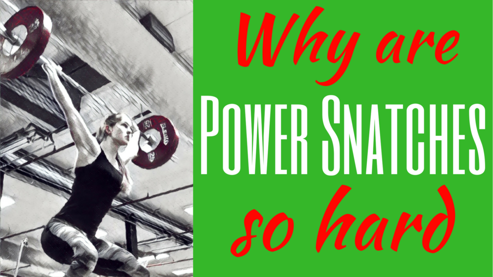 Why are Power Snatches so hard Why is the Power Snatch so hard